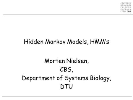 Hidden Markov Models, HMM's Morten Nielsen, CBS, Department of Systems Biology, DTU.