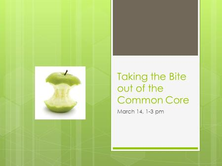 Taking the Bite out of the Common Core March 14, 1-3 pm.