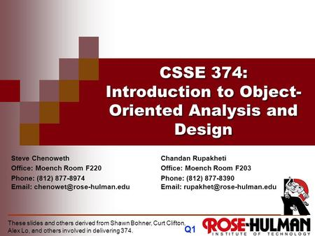 CSSE 374: Introduction to Object- Oriented Analysis and Design Q1 Steve Chenoweth Office: Moench Room F220 Phone: (812) 877-8974