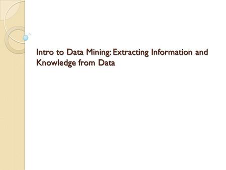 Intro to Data Mining: Extracting Information and Knowledge from Data.