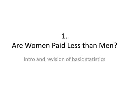 1. Are Women Paid Less than Men? Intro and revision of basic statistics.