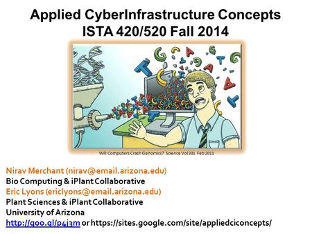 1 Applied CyberInfrastructure Concepts ISTA 420/520 Fall 2014 1 Nirav Merchant Bio Computing & iPlant Collaborative Eric Lyons.