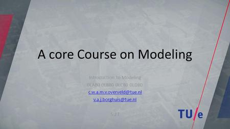 A core Course on Modeling Introduction to Modeling 0LAB0 0LBB0 0LCB0 0LDB0  S.27.