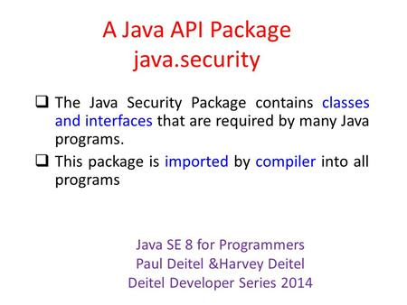 A Java API Package java.security  The Java Security Package contains classes and interfaces that are required by many Java programs.  This package is.