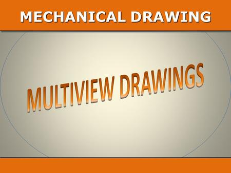 MECHANICAL DRAWING Different views of an object  Objects may be drawn in different ways PictorialMultiview Better for showing true size and shape Each.