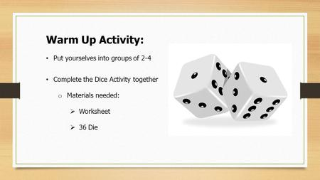 Warm Up Activity: Put yourselves into groups of 2-4
