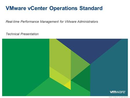© 2010 VMware Inc. All rights reserved VMware vCenter Operations Standard Real-time Performance Management for VMware Administrators Technical Presentation.