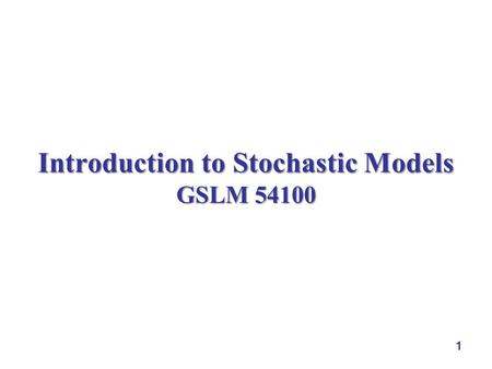 1 Introduction to Stochastic Models GSLM 54100. 2 Outline  course outline course outline  Chapter 1 of the textbook.