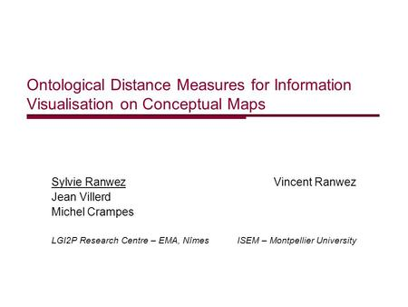 Ontological Distance Measures for Information Visualisation on Conceptual Maps Sylvie Ranwez Vincent Ranwez Jean Villerd Michel Crampes LGI2P Research.