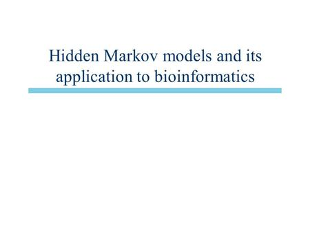 Hidden Markov models and its application to bioinformatics.