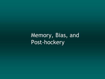 Memory, Bias, and Post-hockery. Memory – three Types  Sensory  short duration (the initial 200-500 ms)  large capacity (unlimited?)  Short-term 