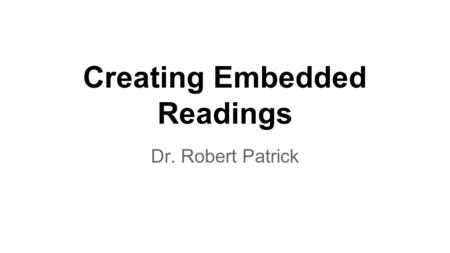 Creating Embedded Readings Dr. Robert Patrick. Mary Had A Little Lamb Mary had a little lamb its fleece was white as snow; And everywhere that Mary went,