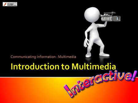 Communicating Information : Multimedia. Sights and sounds Combine all or some together and you get… multimedia.
