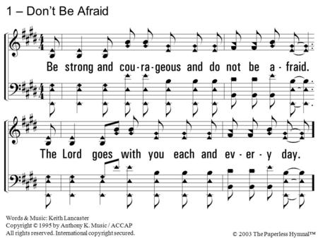 1 – Don't Be Afraid Words & Music: Keith Lancaster Copyright © 1995 by Anthony K. Music / ACCAP All rights reserved. International copyright secured. ©