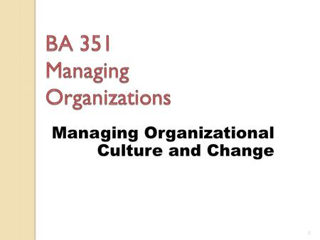 1 Managing Organizational Culture and Change. Yes or No Organizational culture is a system of shared values, assumptions, beliefs, and norms that unite.