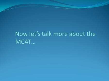 Now let's talk more about the MCAT…. Christina Chapman, MS4 Derek Mazique, MS1 Alyssa Reyes, MS1 Everything You Wanted to Know About the MCAT (But Were.