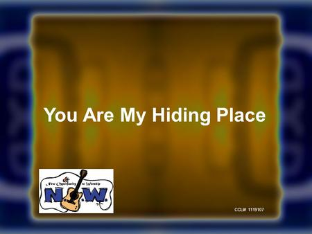 You Are My Hiding Place CCLI# 1119107. You are my hiding place You always fill my heart With songs of deliverance Whenever I am afraid I will trust in.
