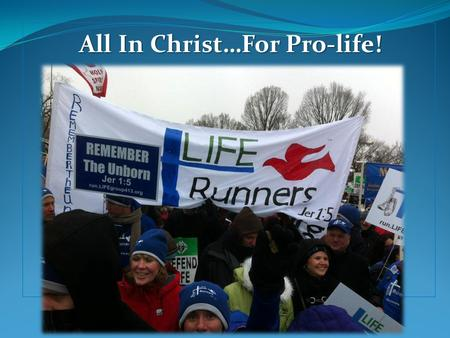 All In Christ…For Pro-life!. LIFE Runners Epic A-Cross the Country Relay.