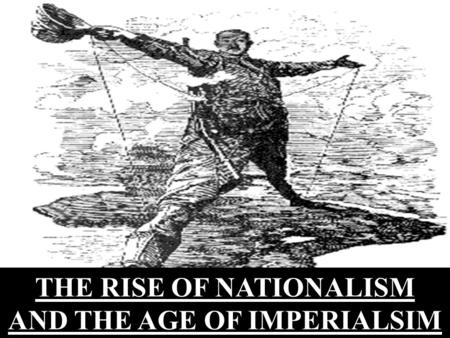 THE RISE OF NATIONALISM AND THE AGE OF IMPERIALSIM.