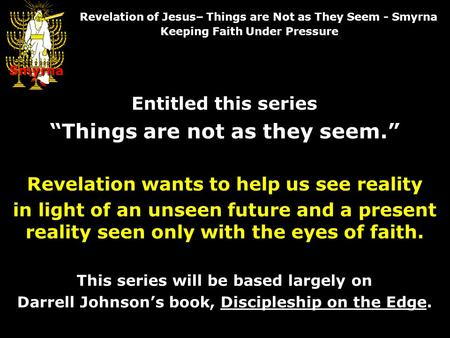 "Entitled this series ""Things are not as they seem."" Revelation wants to help us see reality in light of an unseen future and a present reality seen only."