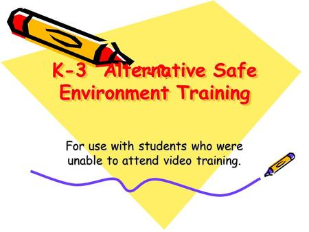 K-3 Alternative Safe Environment Training For use with students who were unable to attend video training.