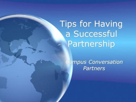 Tips for Having a Successful Partnership Campus Conversation Partners.