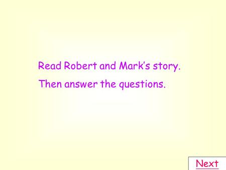 Read Robert and Mark's story. Then answer the questions. Next.