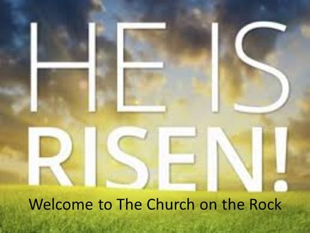 Welcome to The Church on the Rock. Communion – Responsive Psalm 118:14-24 The LORD is my strength and my song; he has become my salvation. Shouts of joy.