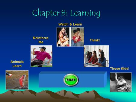 Chapter 8: Learning Watch & Learn Reinforce Me Think! Animals Learn