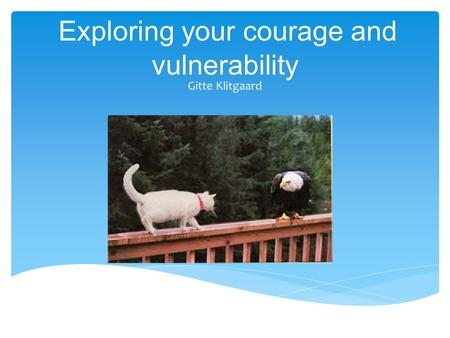 Exploring your courage and vulnerability Gitte Klitgaard.