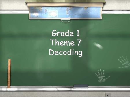 Grade 1 Theme 7 Decoding. Theme 7 Week 1 Long o sound = ocean oa ow.