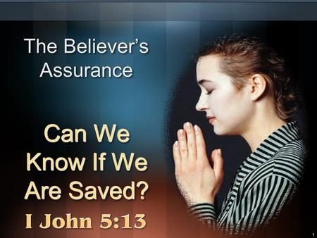 1 The Believer's Assurance Can We Know If We Are Saved?