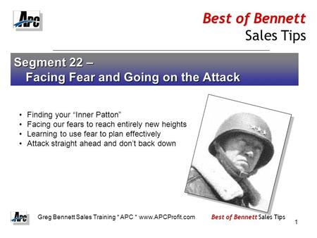"1 Segment 22 – Facing Fear and Going on the Attack Finding your ""Inner Patton"" Facing our fears to reach entirely new heights Learning to use fear to plan."
