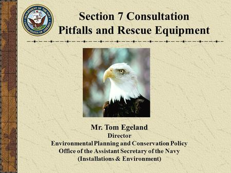 Mr. Tom Egeland Director Environmental Planning and Conservation Policy Office of the Assistant Secretary of the Navy (Installations & Environment) Section.