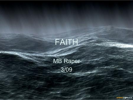 "FAITH MB Raper 3/09. FAITH ""Without faith it is impossible to please God."""