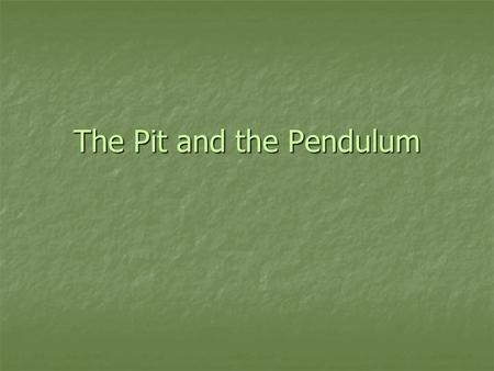 The Pit and the Pendulum. The speaker is a prisoner who has been sentenced to death. The speaker is a prisoner who has been sentenced to death. After.