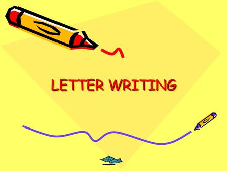 LETTER WRITING. When writing letters decide if they are going to be.