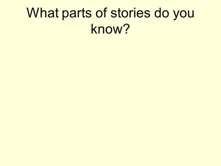What parts of stories do you know?