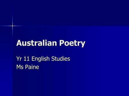 Australian Poetry Yr 11 English Studies Ms Paine.