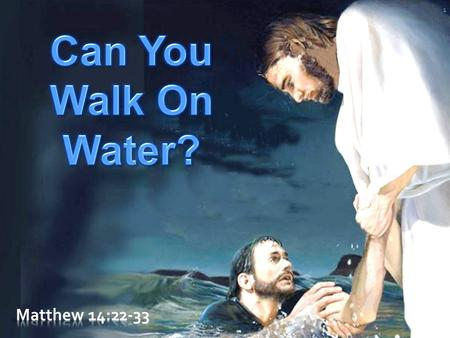 1. 2 Matthew 14:22-33 (NKJV) 22 Immediately Jesus made His disciples get into the boat and go before Him to the other side, while He sent the multitudes.
