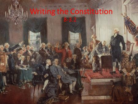 Writing the Constitution 8-3.2. #1 Why was the Philadelphia Convention called?