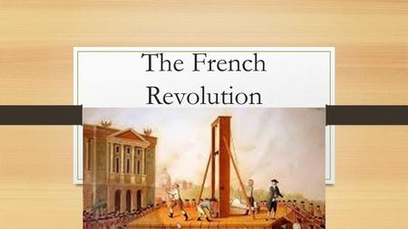 The French Revolution. Setting the Stage: The Estates French class system broken up into 3 Estates First Estate – High Church Positions Second Estate.