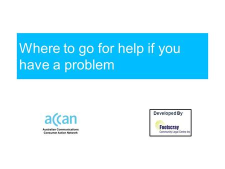 Where to go for help if you have a problem Developed By by.