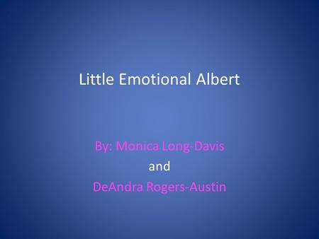 Little Emotional Albert By: Monica Long-Davis and DeAndra Rogers-Austin.