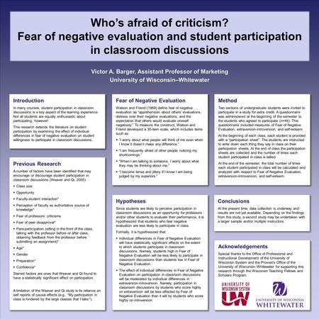 Who's afraid of criticism? Fear of negative evaluation and student participation in classroom discussions Victor A. Barger, Assistant Professor of Marketing.