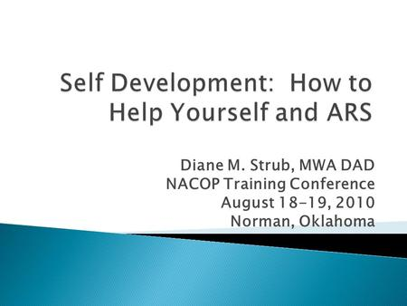 Diane M. Strub, MWA DAD NACOP Training Conference August 18-19, 2010 Norman, Oklahoma.