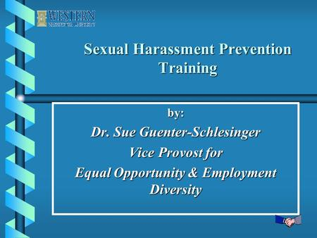 Sexual Harassment Prevention Training by: Dr. Sue Guenter-Schlesinger Vice Provost for Equal Opportunity & Employment Diversity.