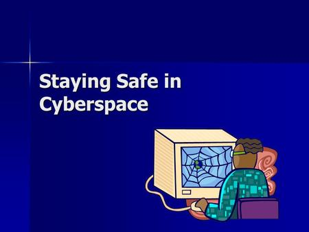 Staying Safe in Cyberspace. What do YOU do online? Send and receive e-mail Send and receive e-mail Shop Shop Research Research Instant messaging/chat.