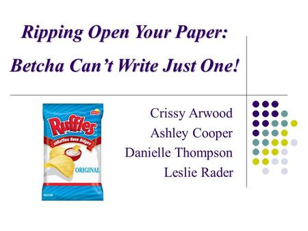 Crissy Arwood. Ashley Cooper. Danielle Thompson. Leslie Rader. Ripping Open Your Paper: Betcha Can't Write Just One!