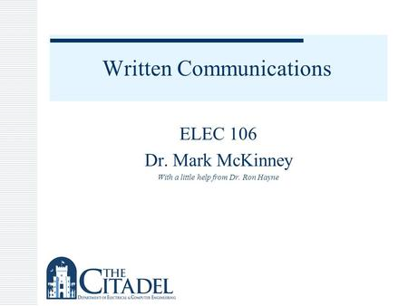 Written Communications ELEC 106 Dr. Mark McKinney With a little help from Dr. Ron Hayne.